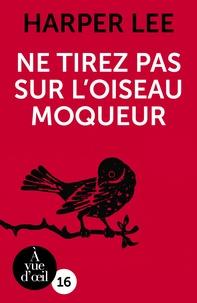 Harper Lee - Ne tirez pas sur l'oiseau moqueur.