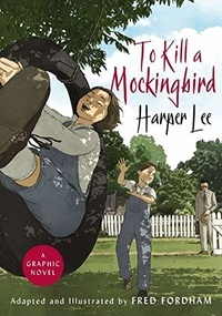 Harper Lee et Fred Fordham - To Kill a Mockingbird - A Graphic Novel.