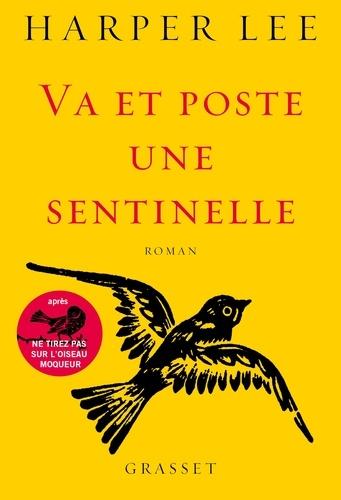 Harper Lee - Va et poste une sentinelle - roman traduit de l'anglais (Etats-Unis) par Pierre Demarty.