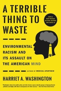 Harriet A. Washington - A Terrible Thing to Waste - Environmental Racism and Its Assault on the American Mind.
