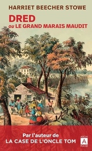 Harriet Beecher-Stowe - Dred ou Le grand marais maudit.