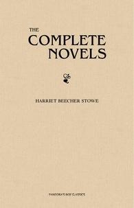 Harriet Beecher Stowe - Harriet Beecher Stowe: The Complete Novels.