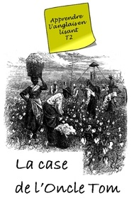 Harriet Beecher Stowe - La Case de l'oncle Tom (Annoté) - Uncle Tom's Cabin.