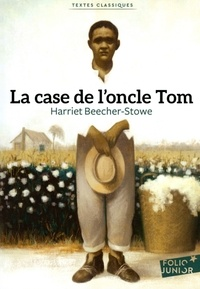 Harriet Beecher-Stowe - La case de l'oncle Tom.