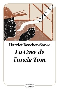 Harriet Beecher-Stowe - La case de l'oncle Tom.