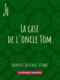 Harriet Beecher Stowe - La case de l'oncle Tom.