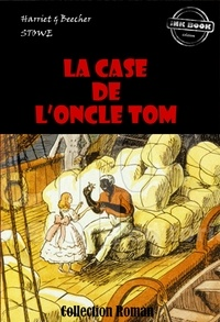 Harriet Beecher-Stowe - La Case de l'Oncle Tom - édition intégrale.