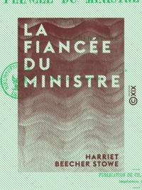 Harriet Beecher Stowe - La Fiancée du ministre.