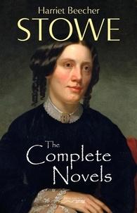 Harriet Beecher Stowe - The Complete Novels of Harriet Beecher Stowe.