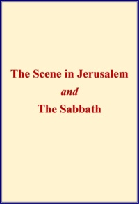 Harriet Beecher Stowe - The Scene in Jerusalem and The Sabbath.