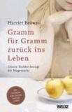 Harriet Brown - Gramm für Gramm zurück ins Leben - Unsere Tochter besiegt die Magersucht.