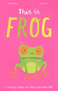 Harriet Evans et Jacqui Lee - This is Frog.