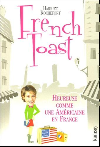 Harriet Rochefort - French toast - Heureuse comme une Américaine en France.