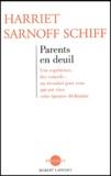 Harriet Sarnoff Schiff - Parents en deuil. - Une expérience, des conseils : un réconfort pour ceux qui ont vécu cette épreuve déchirante.