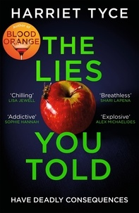 Harriet Tyce - The Lies You Told - From the Sunday Times bestselling author of Blood Orange.