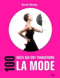 Harriet Worsley - 100 idées qui ont transformé la mode.