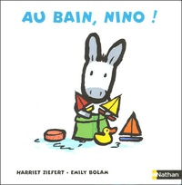 Harriet Ziefert et Emily Bolam - Au bain, Nino !.