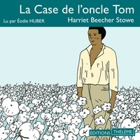 Harriett Beecher-Stowe et Elodie Huber - La Case de l'oncle Tom.