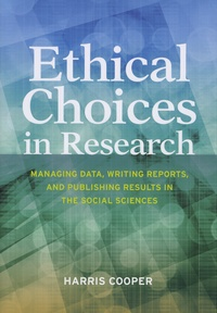 Harris Cooper - Ethical Choices in Research - Managing Data, Writing Reports, and Publishing Results in the Social Sciences.