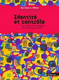 Harrison C. White - Identité et contrôle - Une théorie de l'émergence des formations sociales.