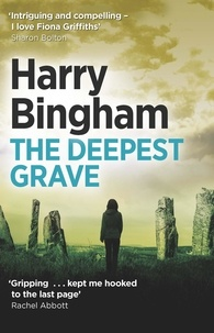 Harry Bingham - The Deepest Grave - Fiona Griffiths Crime Thriller Series Book 6.