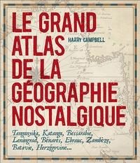 Harry Campbell - Le grand atlas de la géographie nostalgique.