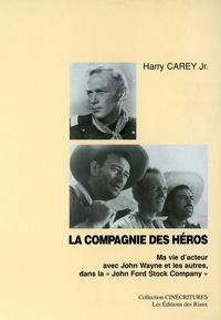 """Harry Carey - La compagnie des héros - Ma vie d'acteur avec John Wayne et les autres dans la """"John Ford Company""""."""