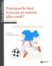 Harry Couvin - Pourquoi le foot français ne tourne plus rond ? - Un état des lieux du foot français en 11 questions.