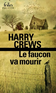 Harry Crews - Le faucon va mourir.