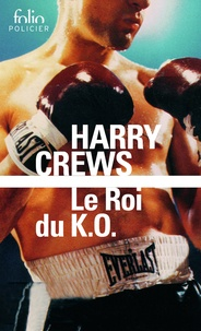 Harry Crews et Nicolas Richard - Le roi du K.O..