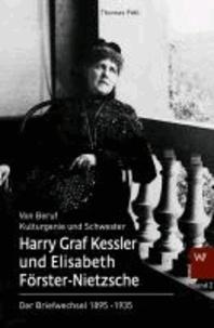 Harry Graf Kessler und Elisabeth Förster-Nietzsche - Der Briefwechsel 1895-1935.