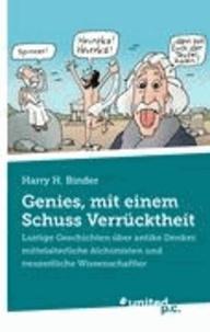 Harry H. Binder - Genies, mit einem Schuss Verrücktheit - Lustige Geschichten über antike Denker, mittelalterliche Alchimisten und neuzeitliche Wissenschaftler.