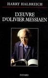 Harry Halbreich - L'oeuvre d'Olivier Messiaen.