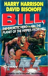 Harry Harrison et David Bischoff - Bill, the Galactic Hero: Planet of the Hippies from Hell.