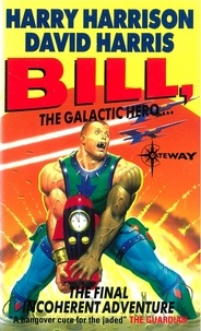 Harry Harrison et David Harris - Bill, the Galactic Hero: The Final Incoherent Adventure.
