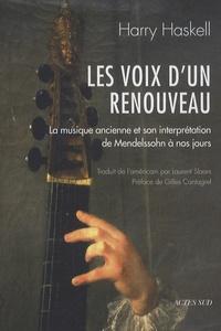 Harry Haskell - Les voix d'un renouveau - La musique ancienne et son interprétation de Mendelssohn à nos jours.
