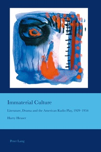 Harry Heuser - Immaterial Culture - Literature, Drama and the American Radio Play, 1929–1954.