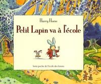 Harry Horse - Petit Lapin va à l'école.
