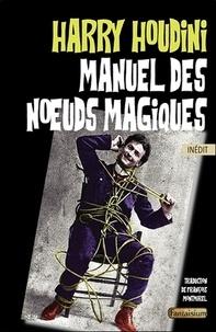 Harry Houdini - Manuel des noeuds magiques.