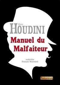 Harry Houdini - Manuel du malfaiteur - Révélations sur les criminels qui gagnent.