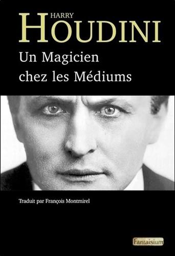 Harry Houdini - Un magicien chez les médiums.