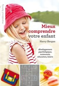 Harry Ifergan - Mieux comprendre votre enfant.