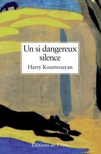 Harry Koumrouyan - Un si dangereux silence.