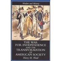 Harry M. Ward - The War for Independence and the Transformation of American Society.
