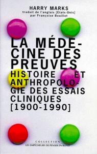 Harry Marks - La médecine des preuves - Histoire et anthropologie des essais cliniques (1900-1990).