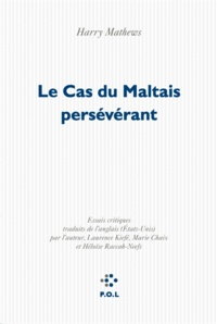Harry Mathews - Le Cas du Maltais persévérant.