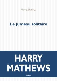 Harry Mathews - Le jumeau solitaire.