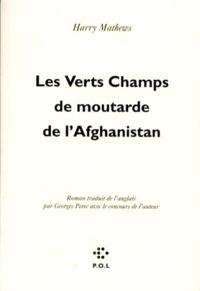 Harry Mathews - Les verts champs de moutarde de l'Afghanistan.