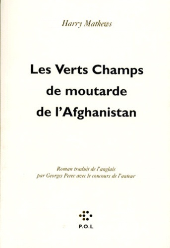 Harry Mathews - Les verts champs de moutarde de l'Afghanistan.