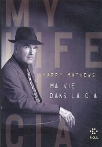 Harry Mathews - Ma vie dans la CIA - Une chronique de l'année 1973.